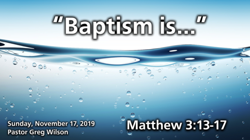 11 17 19 Sermon - Baptism Is...