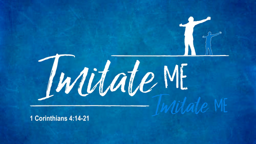 Imitate Me (1 Corinthians 4:14-21)