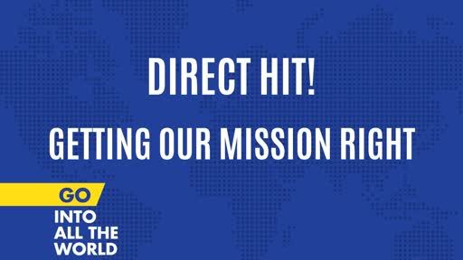 Direct Hit! Getting our Mission Right.