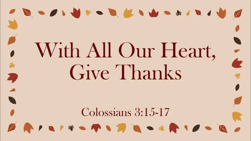 """With All Our Heart, Give Thanks"""