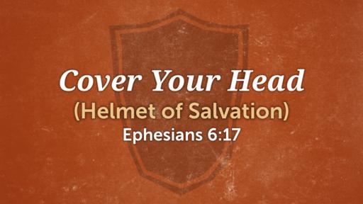 Cover Your Head - Helmet of Salvation