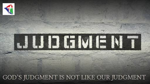 Judgement: God's Judgement is Not Like Our Judgement