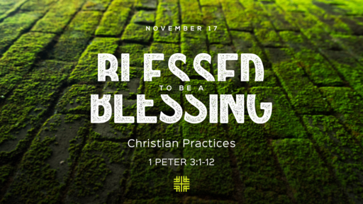 November 17, 2019 - FIRST PETER SERIES, Blessed to be a Blessing