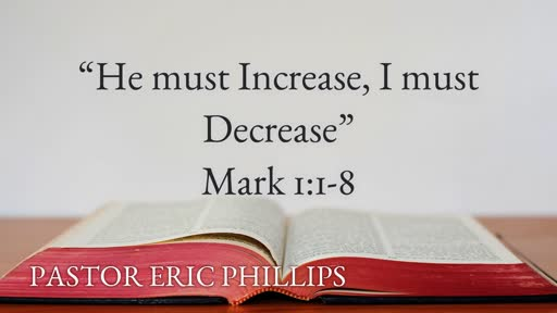 """He must Increase, I must Decrease""- Pastor Eric Phillips"