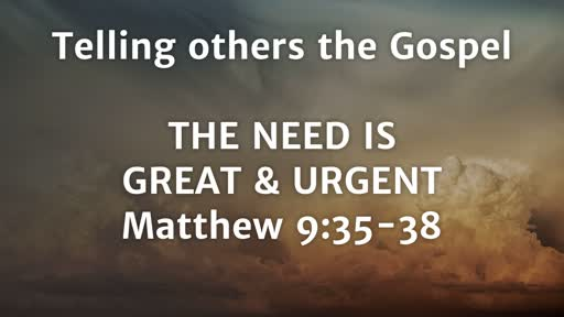 Telling Others the Gospel: The Need is Great and Urgent