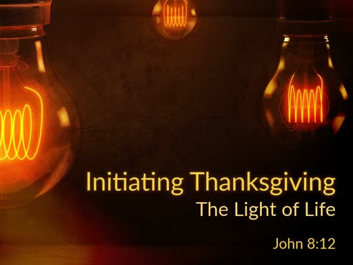 Initiating Thanksgiving: The Light of Life