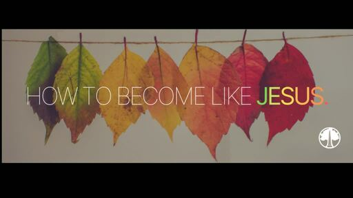 How to Become Like Jesus