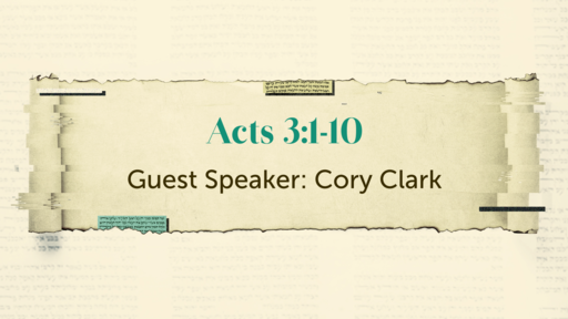 Cory Clark:  Acts 3:1-10