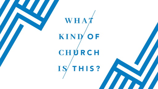 What Kind of Church is This?