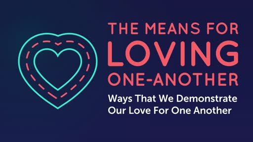 The Means for Loving One-Another
