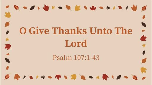O Give Thanks Unto The Lord