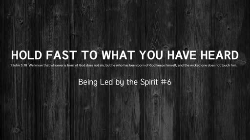 Hold Fast to What You Have Heard (Being Led by the Spirit #6)