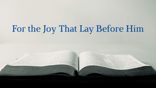 For the Joy That Lay Before Him