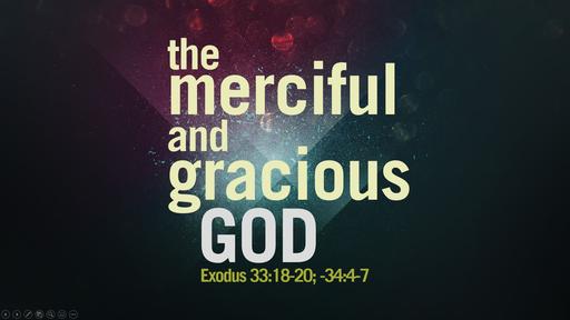 11172019 The Merciful and Gracious God Exodus 33:18-20; 34:4-7