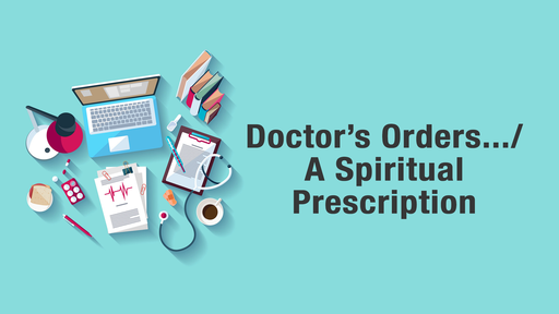 Doctor's Orders: A Spiritual Prescription