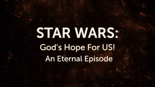 Star Wars: God's Hope for US!