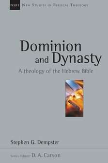 Dominion and Dynasty: A Biblical Theology of the Hebrew Bible (New Studies in Biblical Theology)