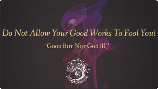 Good But Not God (III)