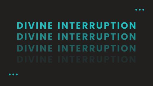 Divine Interruption Ep. 8| Nov 23