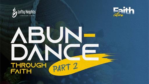 ABUNDANCE THROUGH FAITH PT 2
