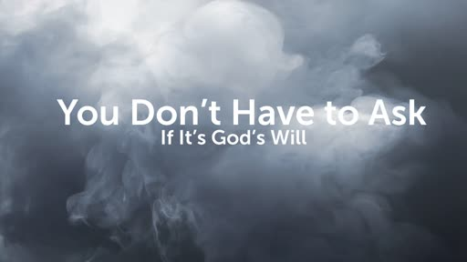 You Don't Have to ask if its God's Will