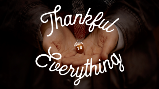 Thanks-Giving - Give What You Cannot Keep