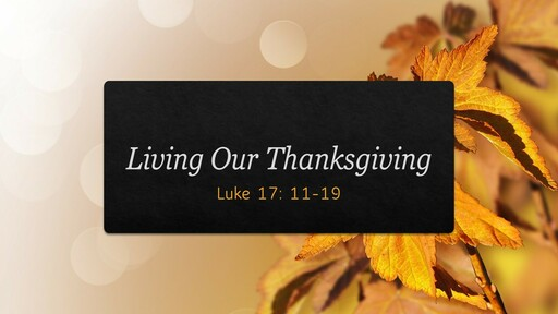 Luke 17:11-19 - Living Our Thanksgiving