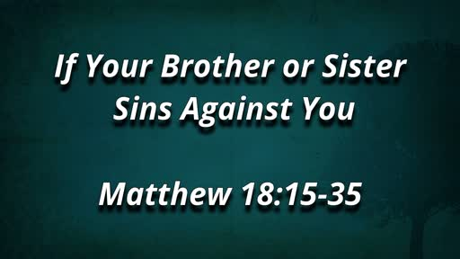 If your Brother or Sister Sins Against You