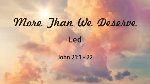 More Than We Deserve - Led