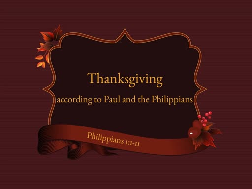 Thanksgiving: According to Paul and the Philippians - Thanksgiving Sunday