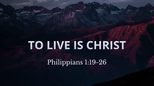 To Live Is Christ (Philippians 1:19-26)