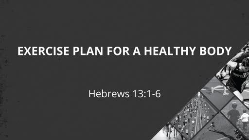 Hebrews 13:1-6 // Exercise Plan for a Healthy Body