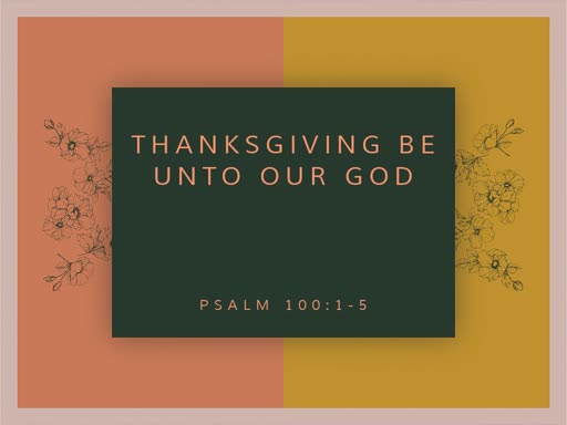 2019.11.24a Thanksgiving be unto Our God