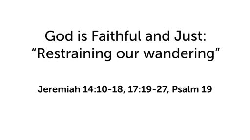 """God is Faithful and Just: """"Restraining our wandering"""""""