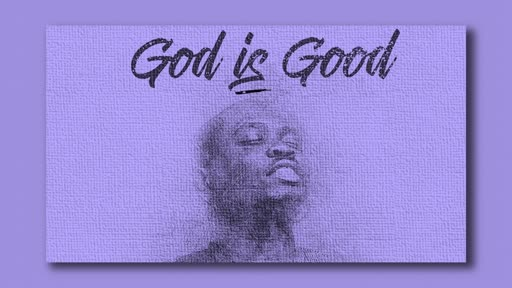 Core Belief - God is Good - invokes Thankfulness  11/24/2019