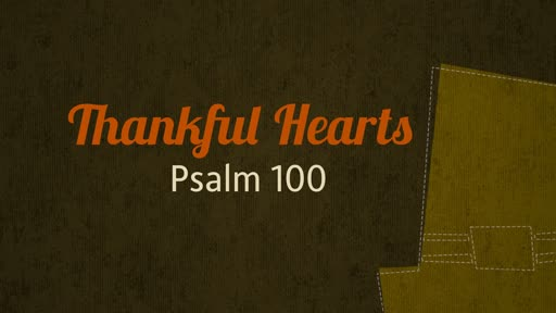 Thankful Hearts | Psalm 100 | Luke Rosenberger