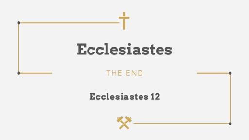 Ecclesiastes 12 - The Sermon