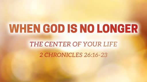 When God Is No Longer The Center Of Your Life