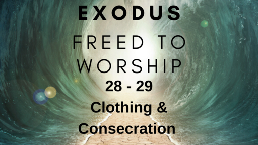 Exodus: Freed To Worship: Clothing & Consecration