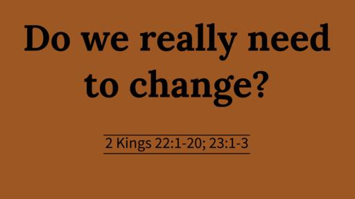 Do we really need to change?