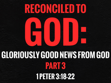 Reconciled to God: The Gloriously Good News From God Part 3