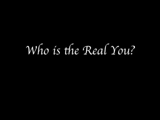 Who is the Real You?