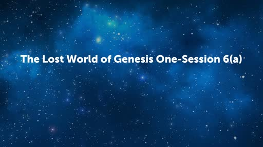 The Lost World of Genesis One-Session 6 (a)