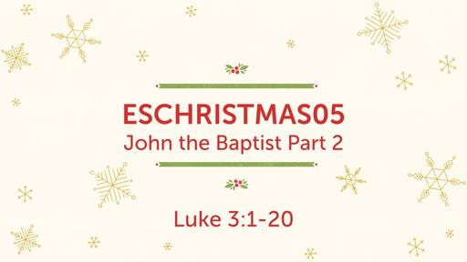 ESCHRISTMAS05 John the Baptist Part 2