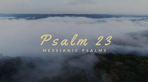 460 - Messianic Psalms - Psalm 23