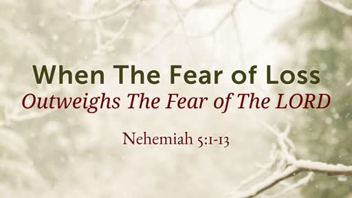 When The Fear of Loss Outweighs The Fear of The LORD