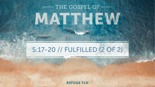 Matthew 5:17-20 // FULFILLED (2 OF 2)
