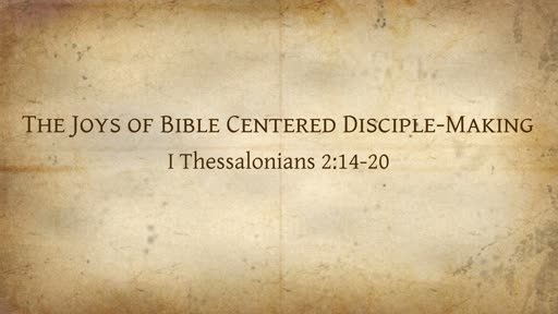 The Joys of Bible Centered Disciple-Making