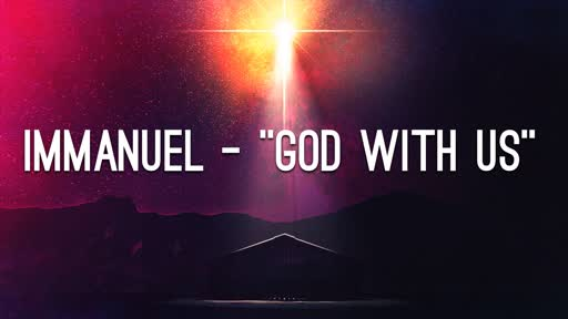 """Immanuel-""""God With Us"""""""