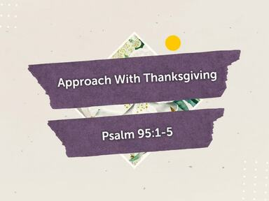 Approach With Thanksgiving